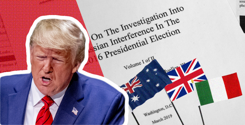 Trump and Barr Solicit UK, Australia, and Italy in Effort to Discredit Mueller Probe